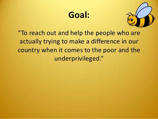 """Goal: """"To reach out and help the people who are actually trying to make a difference in our country when it comes to the p..."""