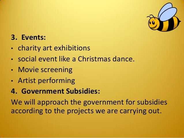 3. Events: • charity art exhibitions • social event like a Christmas dance. • Movie screening • Artist performing 4. Gover...