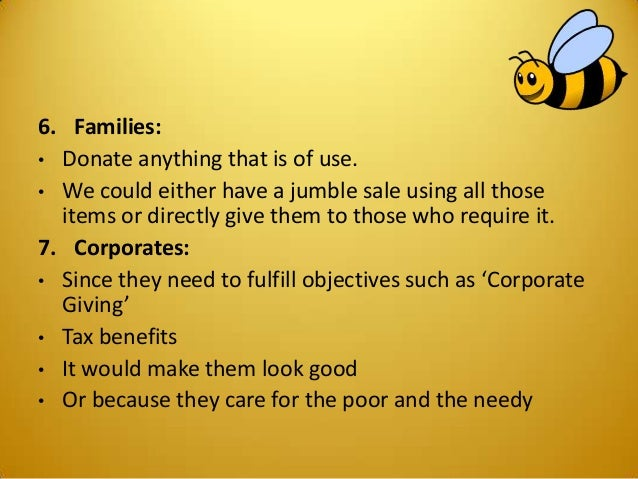 6. Families: • Donate anything that is of use. • We could either have a jumble sale using all those items or directly give...