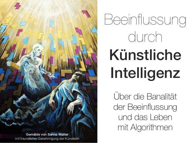 Beeinflussung durch Künstliche Intelligenz Über die Banalität der Beeinflussung und das Leben mit Algorithmen Gemälde von Sa...