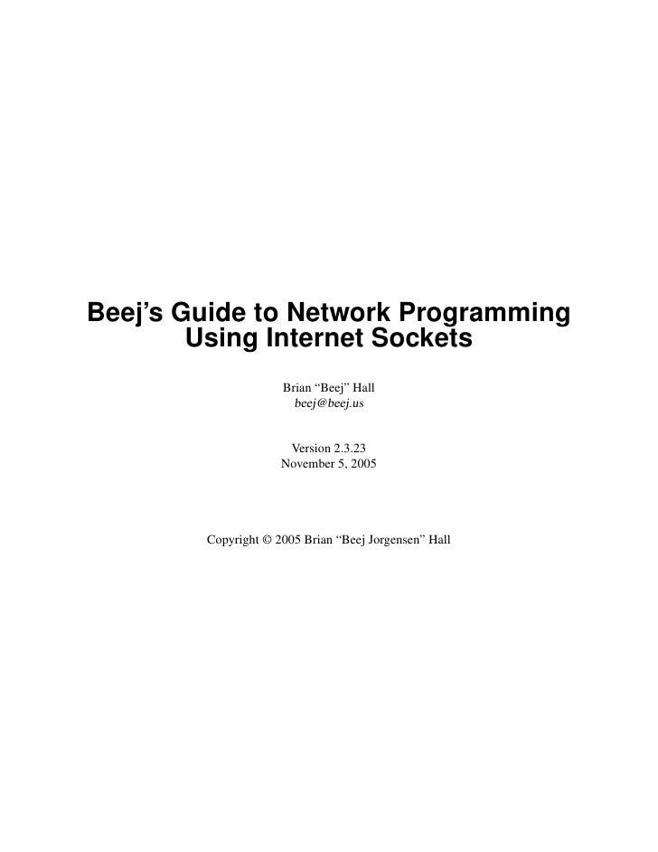"Beej's Guide to Network Programming         Using Internet Sockets                      Brian ""Beej"" Hall                 ..."