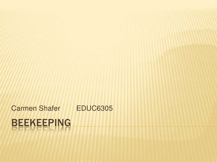 Beekeeping<br />Carmen Shafer	EDUC6305<br />