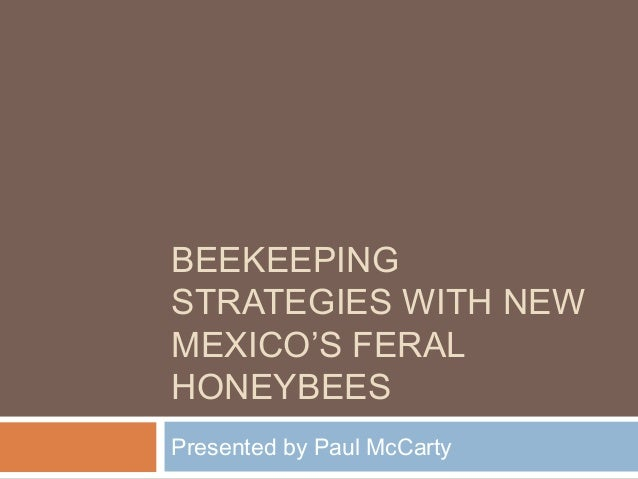 BEEKEEPING STRATEGIES WITH NEW MEXICO'S FERAL HONEYBEES Presented by Paul McCarty