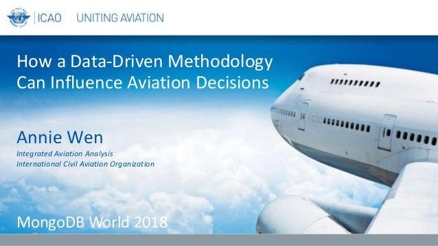 Annie Wen Integrated Aviation Analysis International Civil Aviation Organization How a Data-Driven Methodology Can Influen...