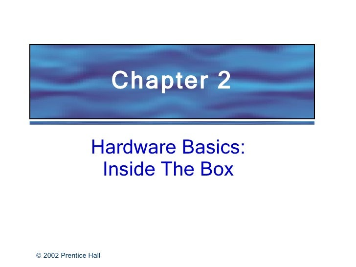 Hardware Basics: Inside The Box Chapter 2