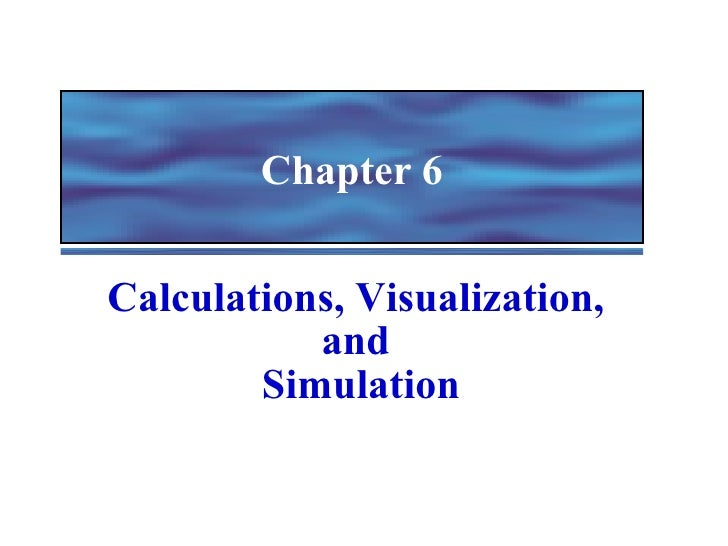 Chapter 6 Calculations, Visualization,  and  Simulation