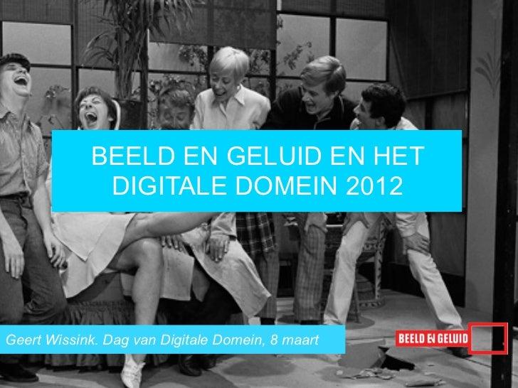 BEELD EN GELUID EN HET             DIGITALE DOMEIN 2012Geert Wissink. Dag van Digitale Domein, 8 maart