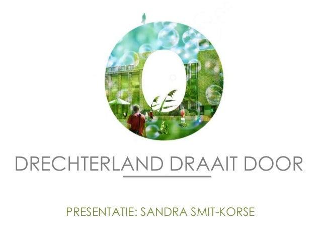 PRESENTATIE: SANDRA SMIT-KORSE DRECHTERLAND DRAAIT DOOR