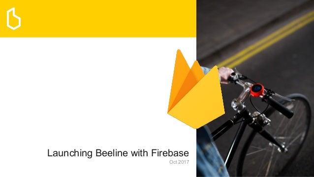 Launching Beeline with Firebase Oct 2017
