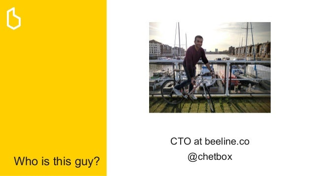 Who is this guy? CTO at beeline.co @chetbox
