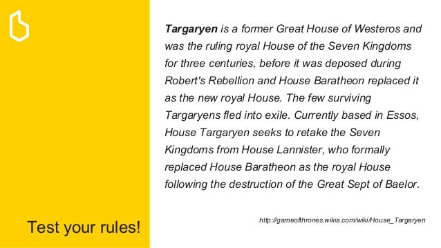 Test your rules! Targaryen is a former Great House of Westeros and was the ruling royal House of the Seven Kingdoms for th...