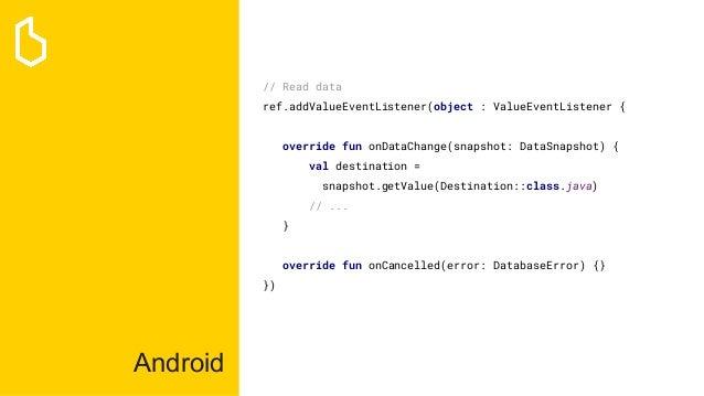 Android // Read data ref.addValueEventListener(object : ValueEventListener { override fun onDataChange(snapshot: DataSnaps...