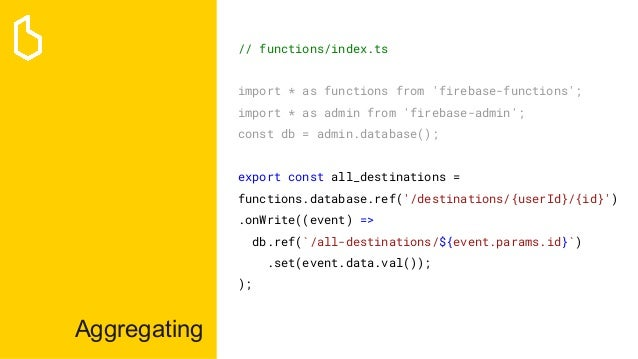 Aggregating // functions/index.ts import * as functions from 'firebase-functions'; import * as admin from 'firebase-admin'...