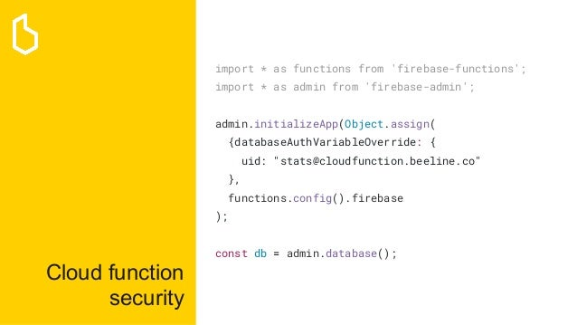 Cloud function security import * as functions from 'firebase-functions'; import * as admin from 'firebase-admin'; admin.in...