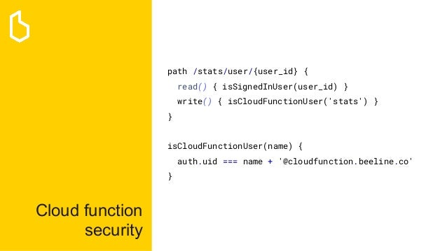 Cloud function security path /stats/user/{user_id} { read() { isSignedInUser(user_id) } write() { isCloudFunctionUser('sta...