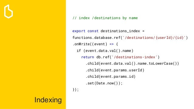 Indexing // index /destinations by name export const destinations_index = functions.database.ref('/destinations/{userId}/{...