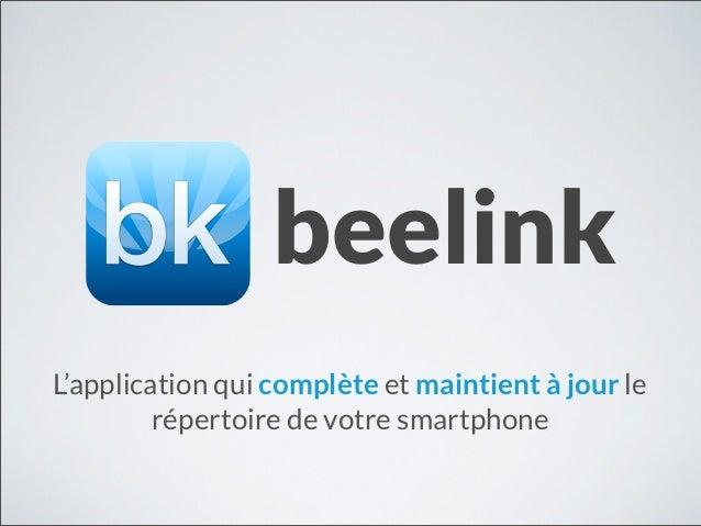 beelinkL'application qui complète et maintient à jour le         répertoire de votre smartphone
