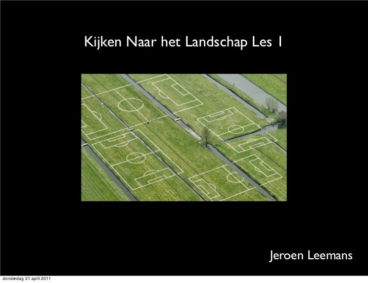 Kijken Naar het Landschap Les 1                                                      Jeroen Leemansdonderdag 21 april 2011