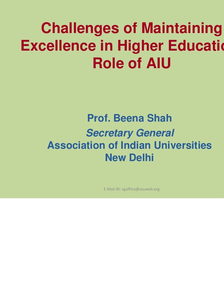 Challenges of MaintainingExcellence in Higher Education:          Role of AIU          Prof. Beena Shah          Secretary...