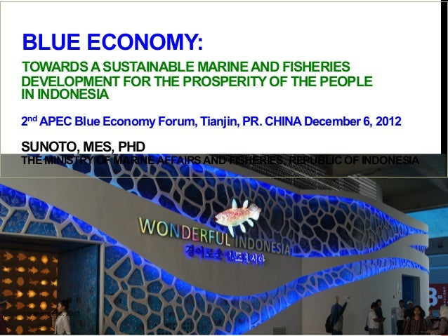KEMENTERIAN KELAUTAN DAN PERIKANAN JAKARTA, 26 NOVEMBER 2012 BLUE ECONOMY: TOWARDS A SUSTAINABLE MARINE AND FISHERIES DEVE...