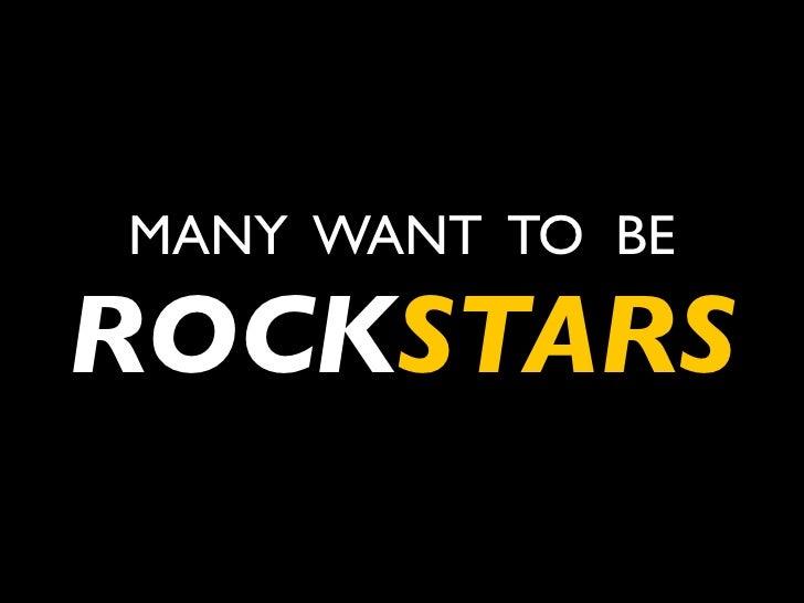MANY WANT TO BE  ROCKSTARS