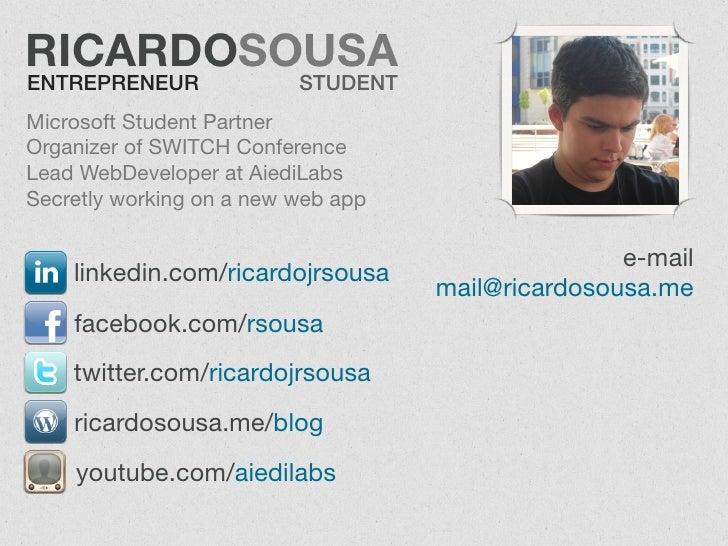 RICARDOSOUSA ENTREPRENEUR              STUDENT Microsoft Student Partner Organizer of SWITCH Conference Lead WebDeveloper ...