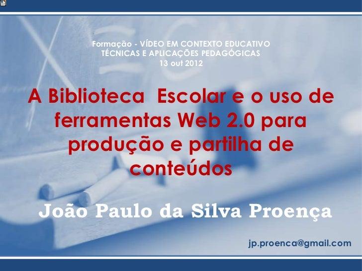 Formação - VÍDEO EM CONTEXTO EDUCATIVO        TÉCNICAS E APLICAÇÕES PEDAGÓGICAS                     13 out 2012A Bibliotec...
