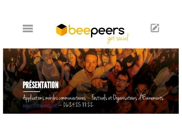 PRÉSENTATION Applications mobilescommunautaires – Festivals etOrganisateurs d'Evenements edgar@beepeers.com– 062425 8822
