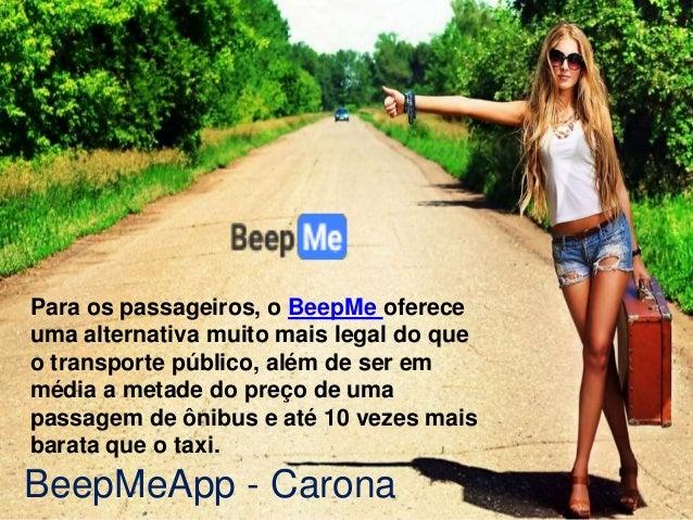 BeepMeApp - Carona Para os passageiros, o BeepMe oferece uma alternativa muito mais legal do que o transporte público, alé...
