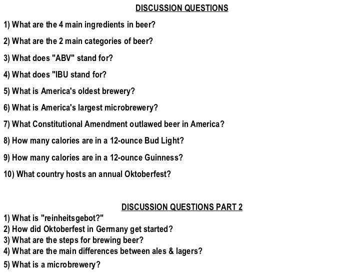 DISCUSSION QUESTIONS 1) What are the 4 main ingredients in beer? 2) What are the 2 main categories of beer? 3) What does &...