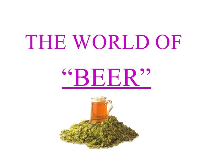 """THE WORLD OF  """"BEER"""""""