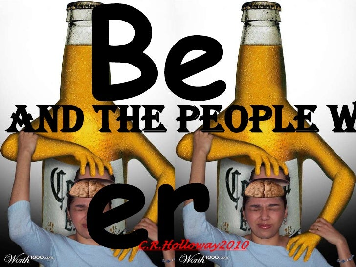 Beer<br />And The People Who Love It<br />C.R.Holloway2010<br />