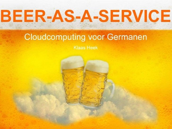 Beer-as-a-serviceCloudcomputing voor GermanenDe computer industrie lanceert telkens weer nieuwe hypes om haar diensten aan...
