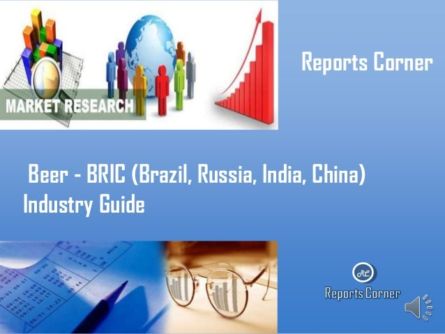 Reports Corner  Beer - BRIC (Brazil, Russia, India, China) Industry Guide RC