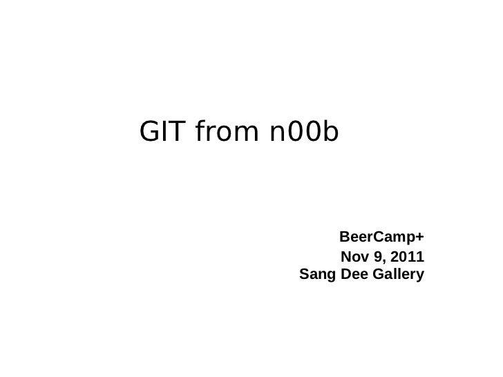 GIT from n00b BeerCamp+ Nov 9, 2011 Sang Dee Gallery