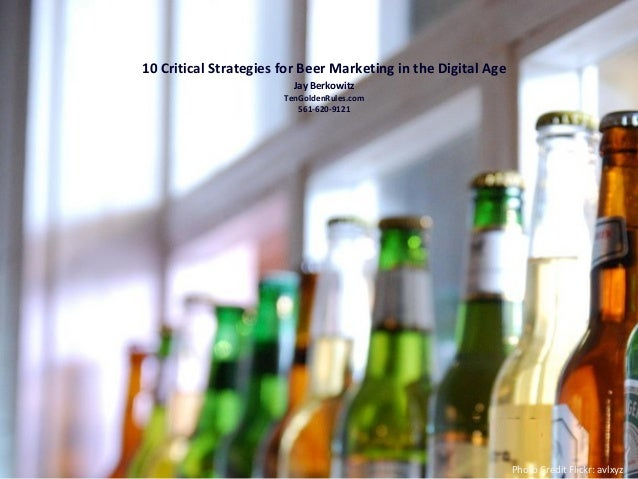 10 Critical Strategies for Beer Marketing in the Digital Age Jay Berkowitz  TenGoldenRules.com 561-620-9121  Photo Credit ...