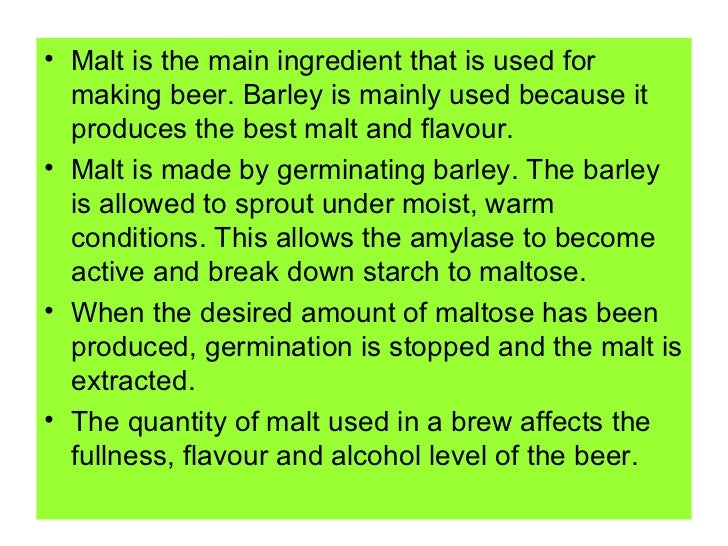 <ul><li>Malt is the main ingredient that is used for making beer. Barley is mainly used because it produces the best malt ...