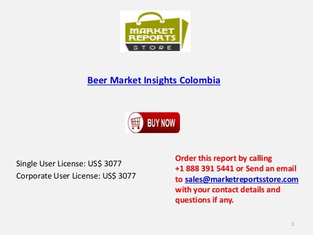 Beer Market Insights Colombia Single User License: US$ 3077 Corporate User License: US$ 3077 Order this report by calling ...