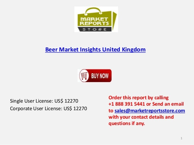 Beer Market Insights United Kingdom Single User License: US$ 12270 Corporate User License: US$ 12270 Order this report by ...