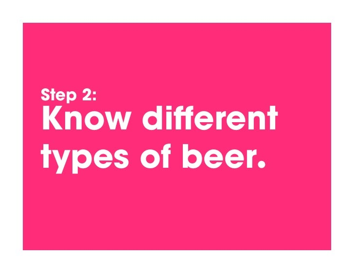 Step 2:! Know different types of beer.!