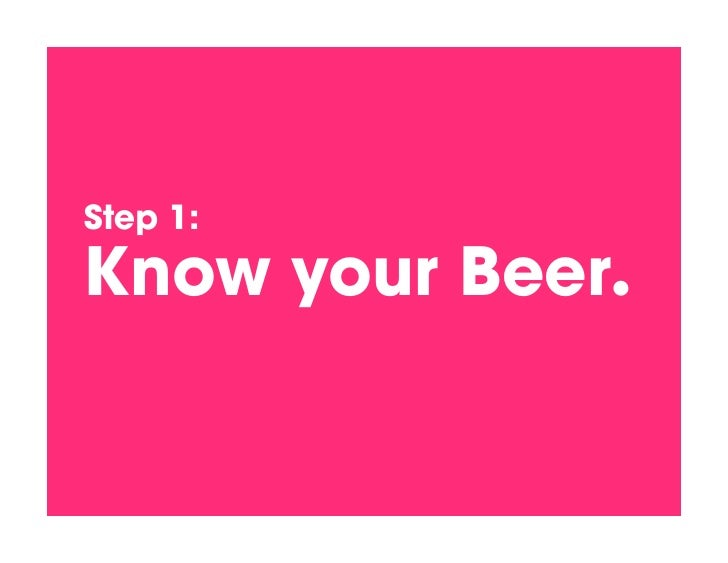 Step 1:!  Know your Beer.!