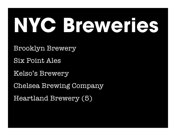 NYC Breweries Brooklyn Brewery* Six Point Ales* Kelso's Brewery Chelsea Brewing Company* Heartland Brewery