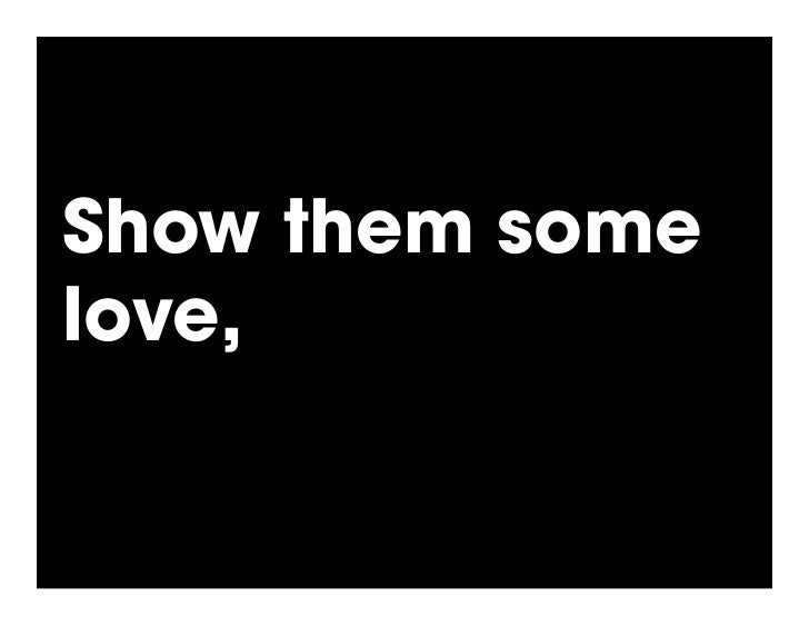 Show them some love, and then brag about it.!