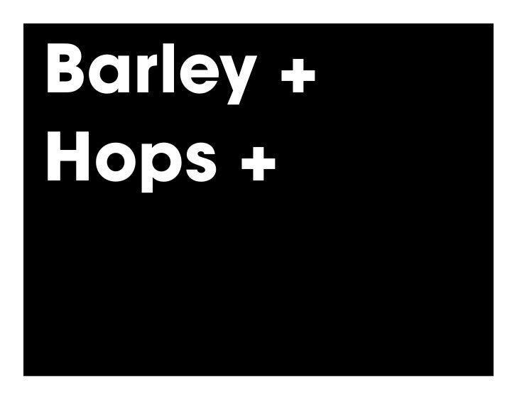 Barley + Hops +