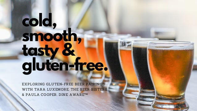 cold, smooth, tasty & gluten-free. EXPLORING GLUTEN-FREE BEER PAIRINGS WITH TARA LUXEMORE, THE BEER SISTERS & PAULA COOPER...