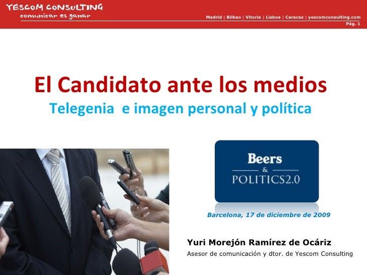 Madrid  |  Bilbao  |  Vitoria  |  Lisboa  |  Caracas  |  yescomconsulting.com Pág.  El Candidato ante los medios Telegenia...