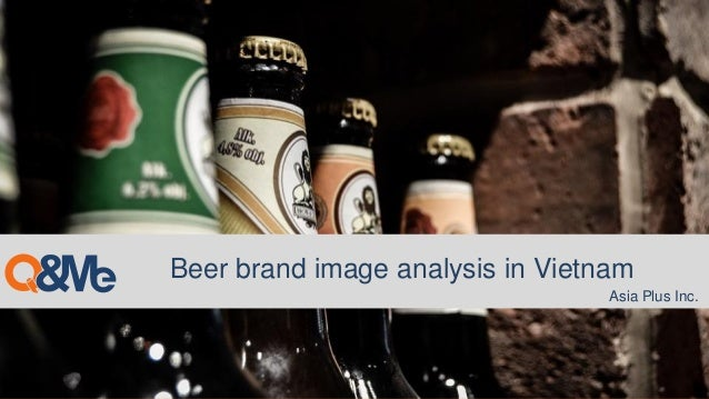 Beer brand image analysis in Vietnam Asia Plus Inc.