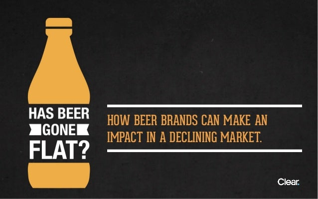 HOW BEER BRANDS CAN MAKE AN IMPACT IN A DECLINING MARKET.