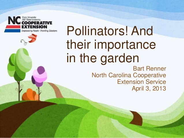 Pollinators! Andtheir importancein the gardenBart RennerNorth Carolina CooperativeExtension ServiceApril 3, 2013