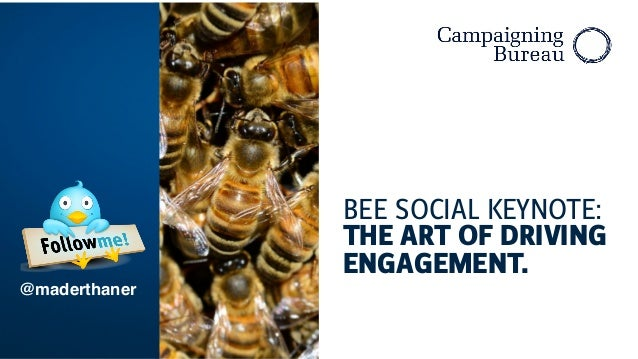 BEE SOCIAL KEYNOTE:  THE ART OF DRIVING  ENGAGEMENT.  @maderthaner